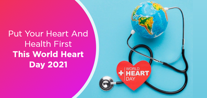 Put Your Heart & Health First This World Heart Day 2021