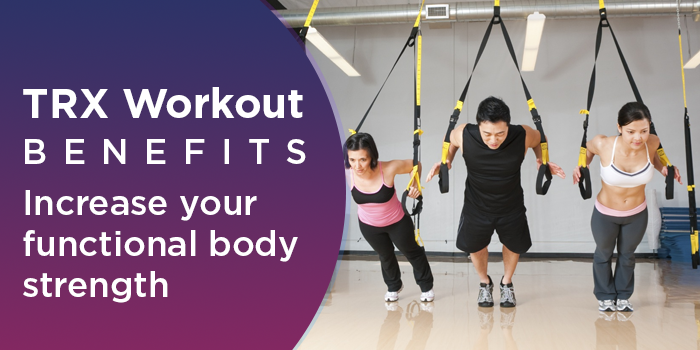 TRX Workout Benefits - Increase Your Functional Body Strength