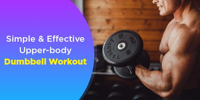 5 Essential Upper-Body Dumbbell Exercises