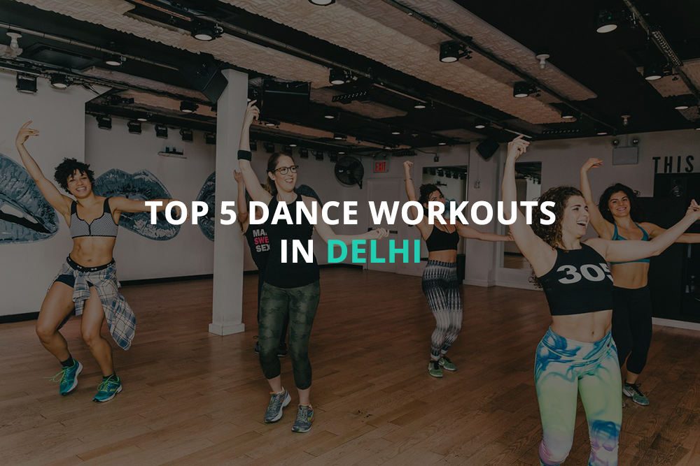Top 5 Dance Workouts In Delhi
