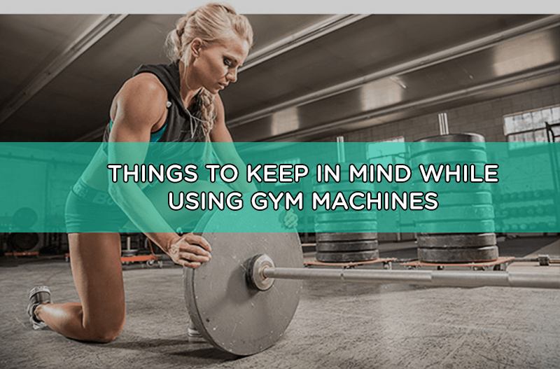 Things To Keep In Mind While Using Gym Machines