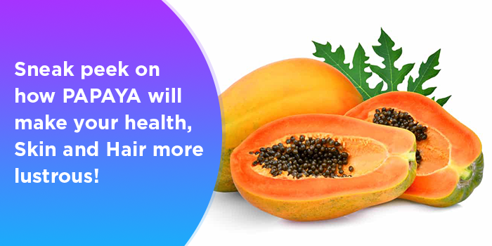 Sneak Peek On How Papaya Will Make Your Health,Skin And Hair More Lustrous!