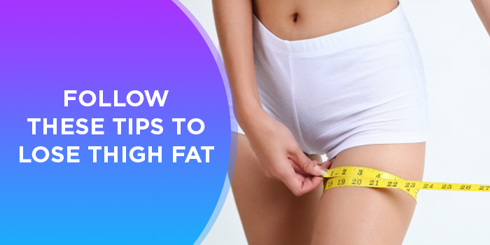 7 Easy Ways To Reduce Thigh Fat