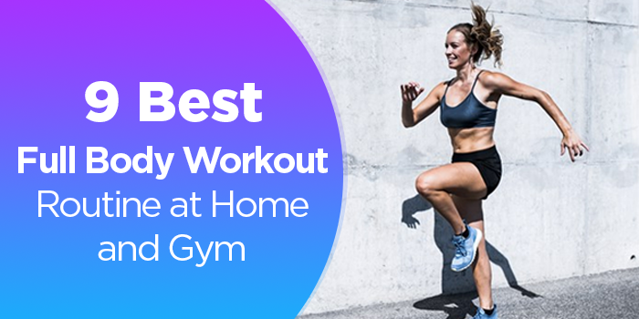 9 Best Full Body Workout Routine At Home And Gym