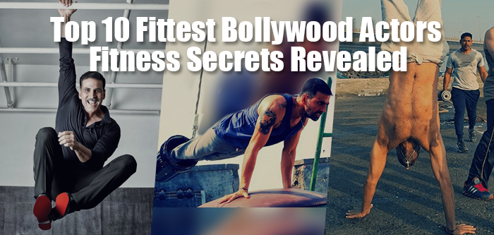 Top 10 Fittest Bollywood Actors Fitness Secrets Revealed