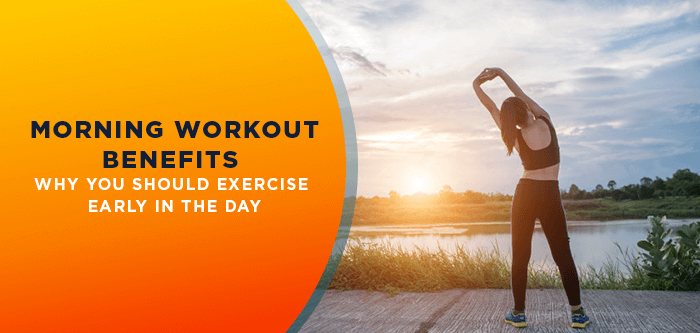 Morning Workout Benefits | Why You Should Exercise Early in the Day