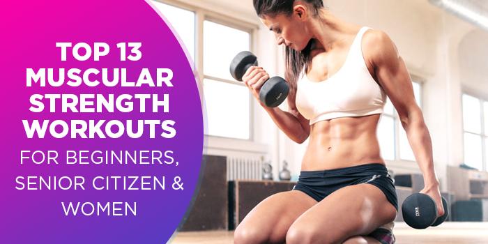 Top 13 Muscular Strength Workouts For Beginners, Women & Senior Citizen
