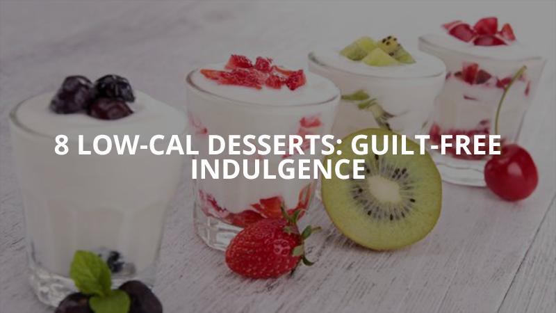 8 Low Cal Desserts: Guilt-Free Indulgence