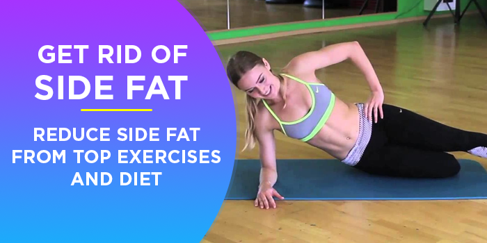 Get Rid Of Side Fat - Reduce Side Fat From Top Exercises And Diet