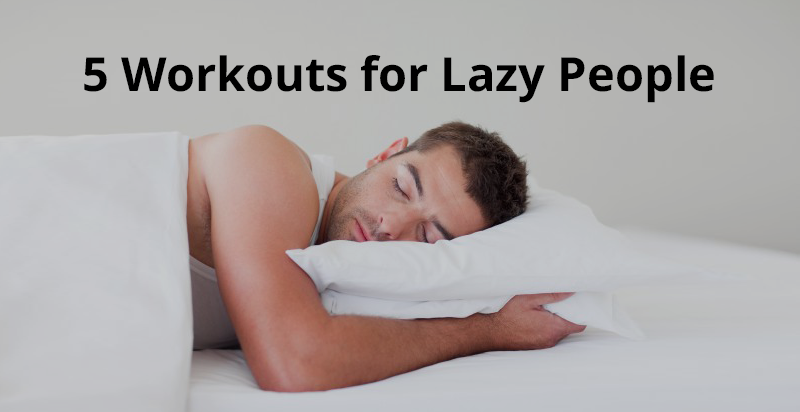 5 Workouts For Lazy People