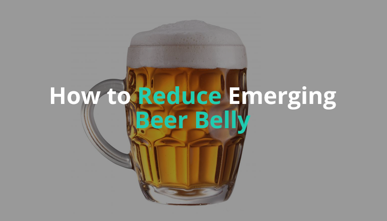 How To Reduce Emerging Beer Belly