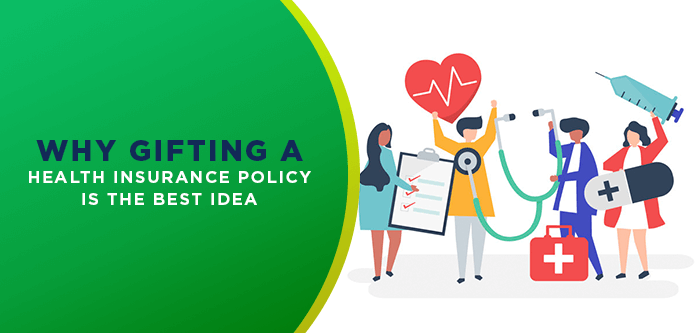 Why Gifting A Health Insurance Policy Is The Best Idea