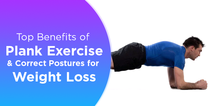 Top Benefits Of Plank Exercise And Correct Postures For Weight Loss