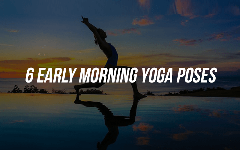 6 Early Morning Yoga Poses
