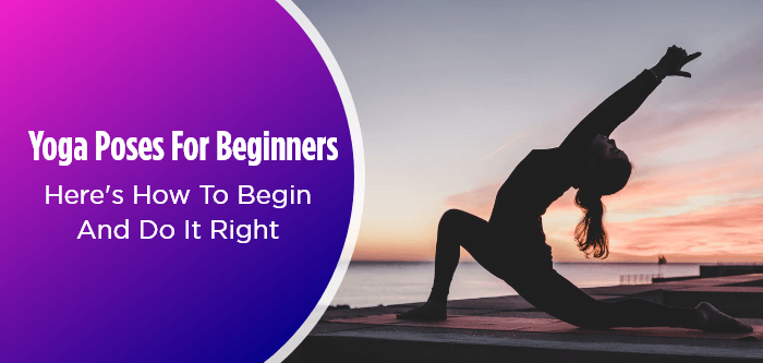 Yoga Poses For Beginners: Here's How To Begin And Do It Right