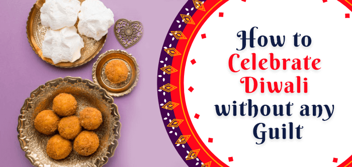 How to Celebrate Diwali without any Guilt