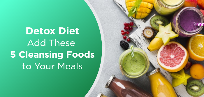 Detox Diet | Add These 5 Cleansing Foods to Your Meals
