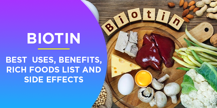 Biotin : Uses, Benefits, Rich Foods List And Side Effects