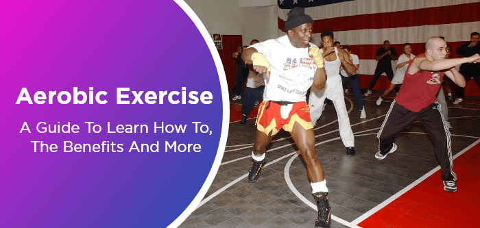 Aerobic Exercise: A Guide To Learn How To, The Benefits And More