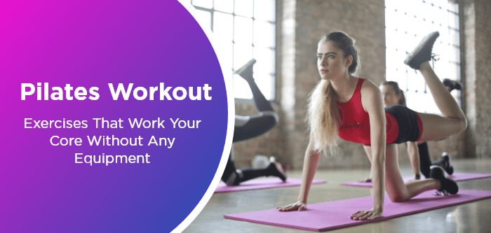 Pilates Workout: Exercises That Work Your Core Without Any Equipment