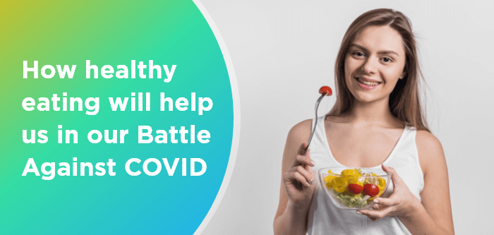 How healthy eating will help us in our Battle Against COVID