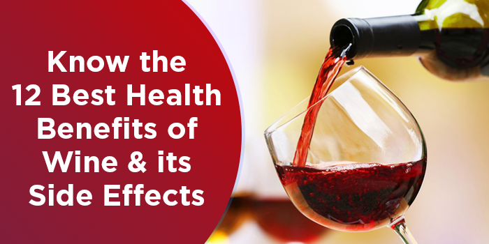 Know The 12 Best Health Benefits Of Wine And Its Side Effects