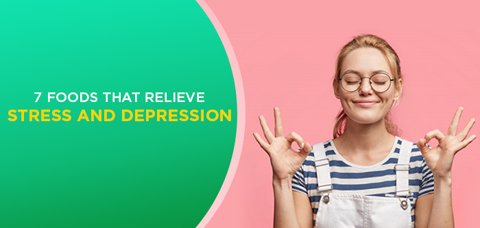 Diet for Depression | 7 Foods that Relieve Stress and Depression