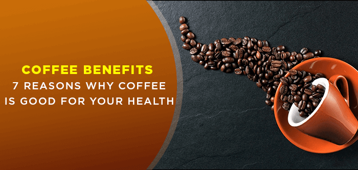 Coffee Benefits | 7 Reasons Why Coffee is Good for Your Health