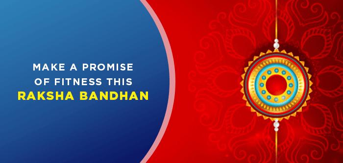 Make A Promise of Fitness This Raksha Bandhan