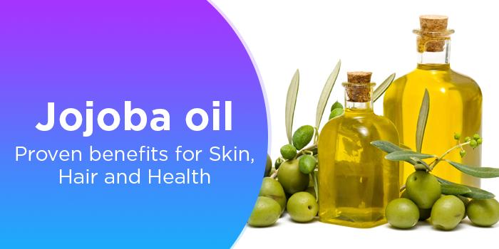 Jojoba Oil- Proven Benefits For Skin, Hair And Health