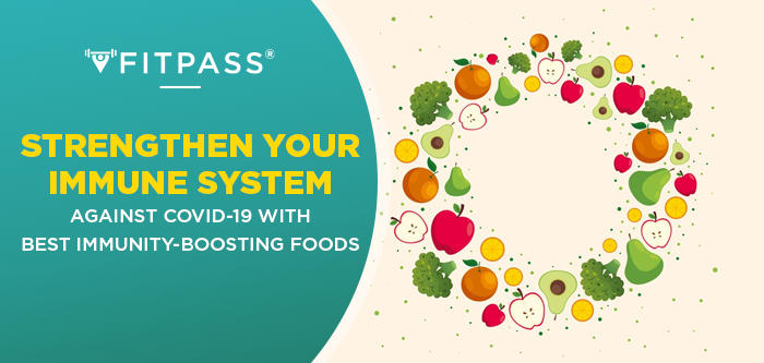 Strengthen your Immune System against COVID-19 with Best Immunity-Boosting Foods