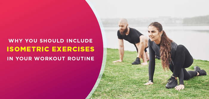 Why You Should Include Isometric Exercises in Your Workout Routine