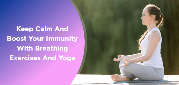 Keep Calm and Boost Your Immunity With Breathing Exercises and Yoga