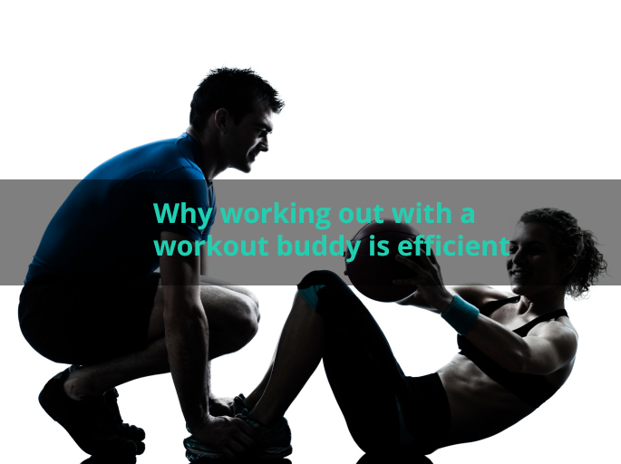 Why Working Out With A Workout Buddy Is Efficient.