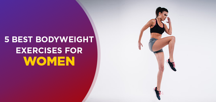 Workout Tips For Women - 5 Bodyweight Exercises