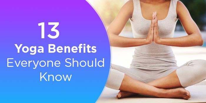 13 Yoga Benefits Everyone Should Know