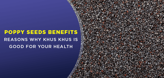 Poppy Seeds Benefits | Reasons Why Khus Khus Is Good For Your Health