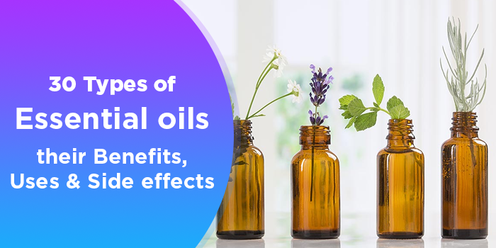 30 Types Of Essential Oils Their Benefits, Uses And Side Effects
