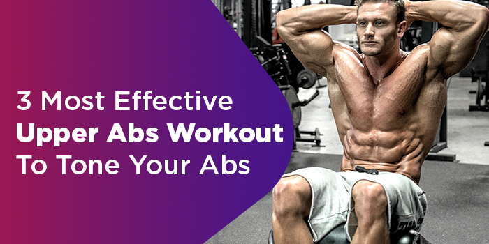 3 Most Effective Upper Abs Workout To Tone Your Abs