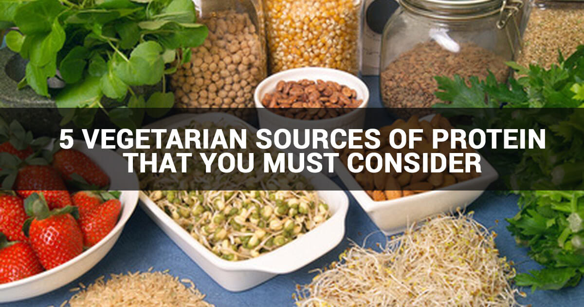5 VEGETARIAN SOURCES OF PROTEIN THAT YOU MUST CONSIDER