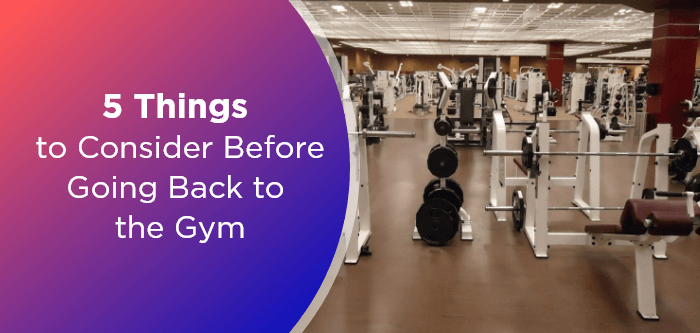 5 Things to Consider Before Going Back to the Gym