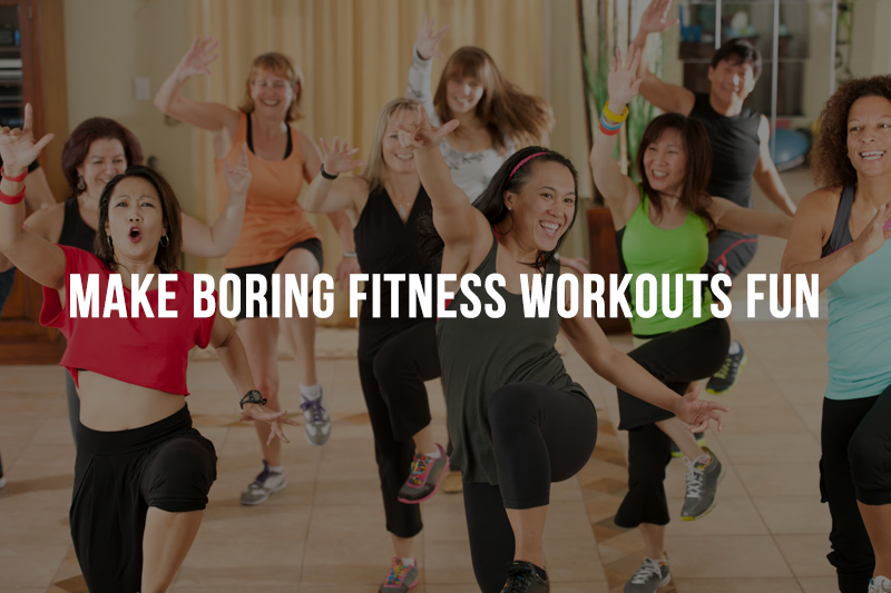 Make Boring Fitness Workouts Fun