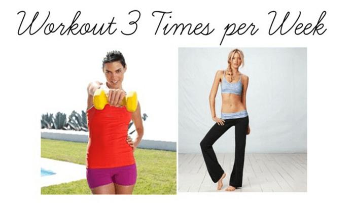 Workout 3-4 times a week